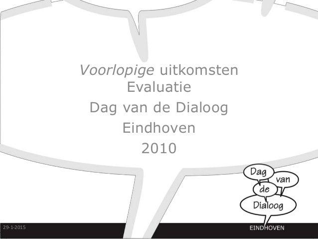 Voorlopige uitkomsten Evaluatie Dag van de Dialoog Eindhoven 2010 29-1-2015