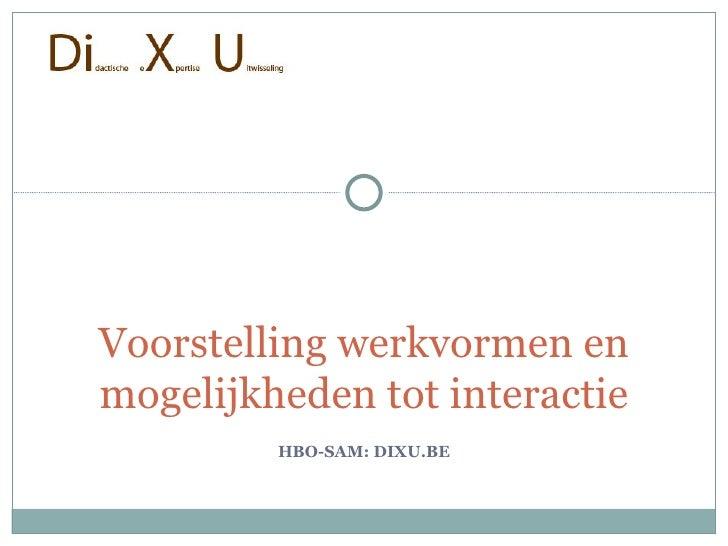HBO-SAM: DIXU.BE Voorstelling werkvormen en mogelijkheden tot interactie