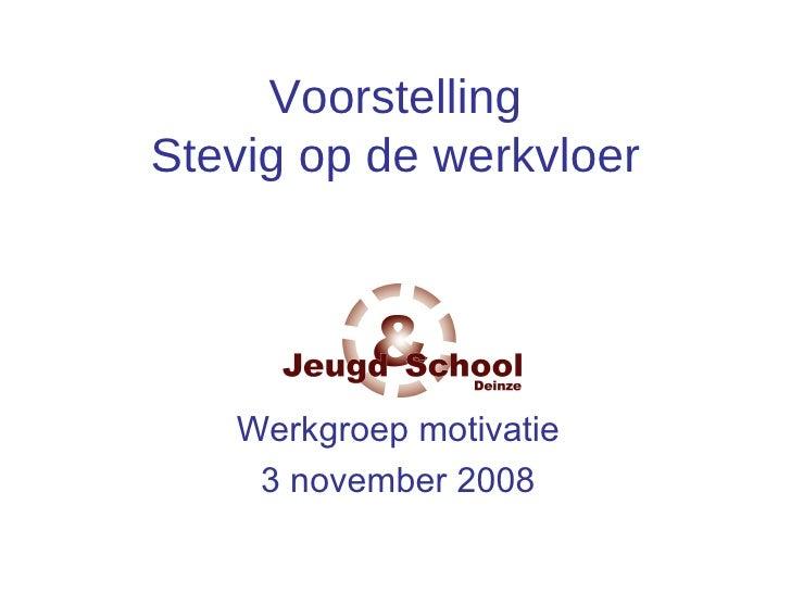 Voorstelling Stevig op de werkvloer Werkgroep motivatie 3 november 2008