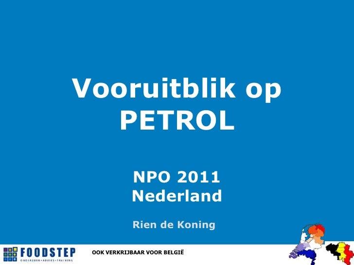 Vooruitblik opPETROLNPO 2011Nederland<br />Rien de Koning<br />OOK VERKRIJBAAR VOOR BELGIË<br />