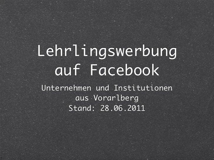 Lehrlingswerbung  auf FacebookUnternehmen und Institutionen       aus Vorarlberg      Stand: 28.06.2011