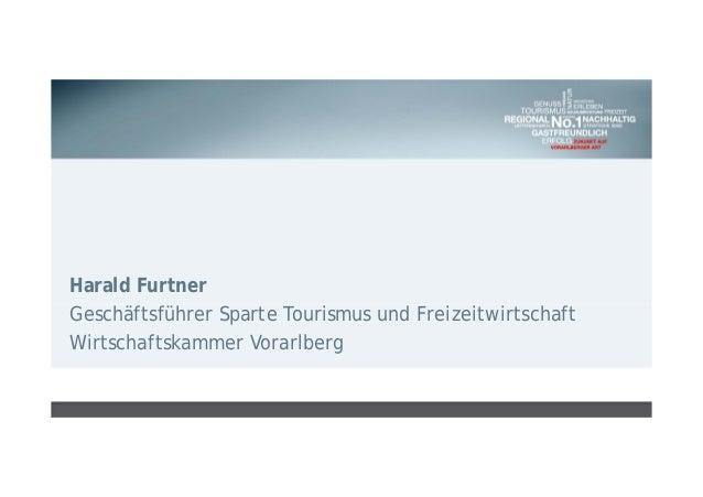 Harald Furtner Geschäftsführer Sparte Tourismus und Freizeitwirtschaft Wirtschaftskammer Vorarlberg