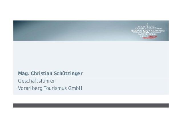 Mag. Christian Schützinger Geschäftsführer Vorarlberg Tourismus GmbH