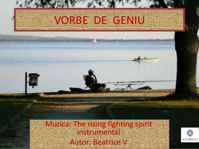 VORBE DE GENIU Muzica: The rising fighting spirit instrumental Autor: Beatrice V