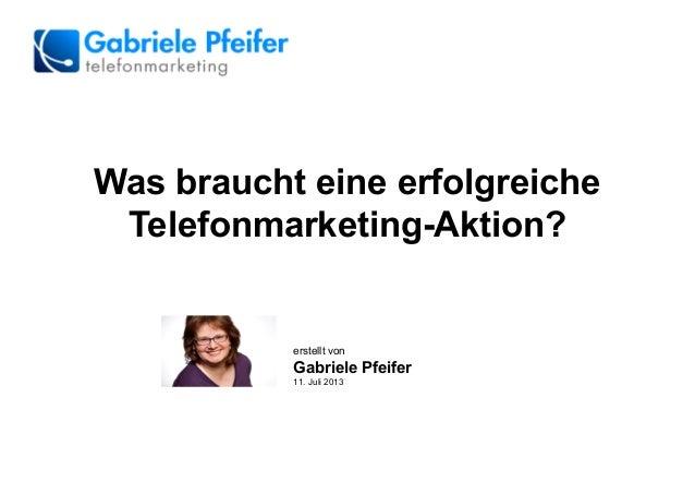 erstellt von Gabriele Pfeifer 11. Juli 2013 Was braucht eine erfolgreiche Telefonmarketing-Aktion?