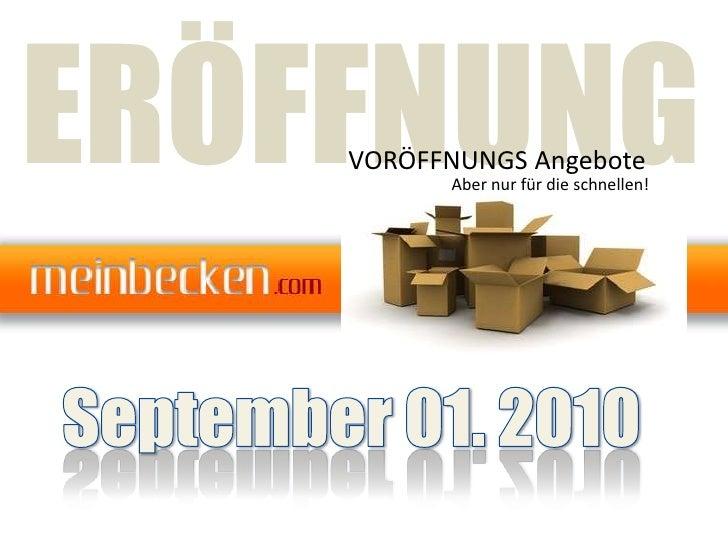ERÖFFNUNG<br />VORÖFFNUNGS Angebote<br />Aber nur für die schnellen!<br />September 01. 2010<br />
