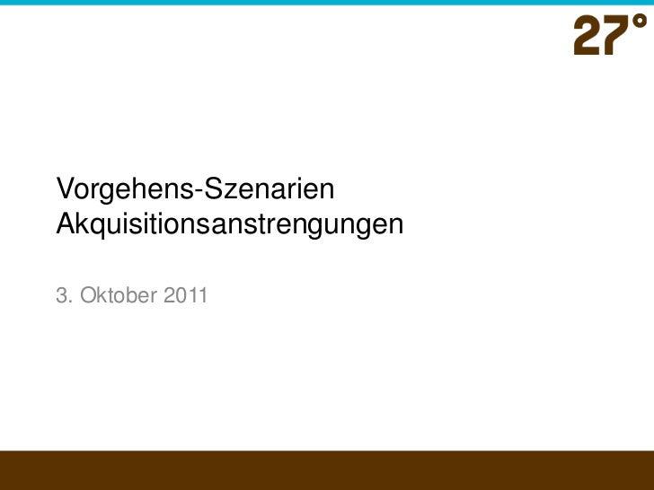 Vorgehens-Szenarien Akquisitionsanstrengungen<br />3. Oktober 2011<br />