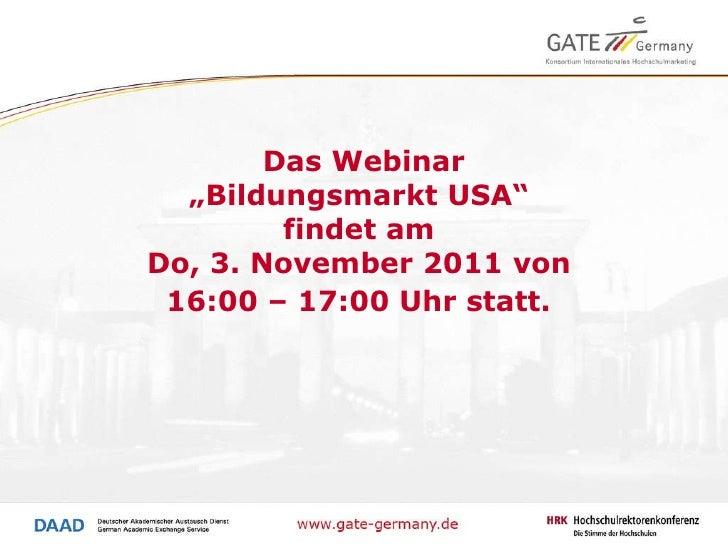 """Das Webinar """"Bildungsmarkt USA""""  findet am  Do, 3. November 2011 von  16:00 – 17:00 Uhr statt."""