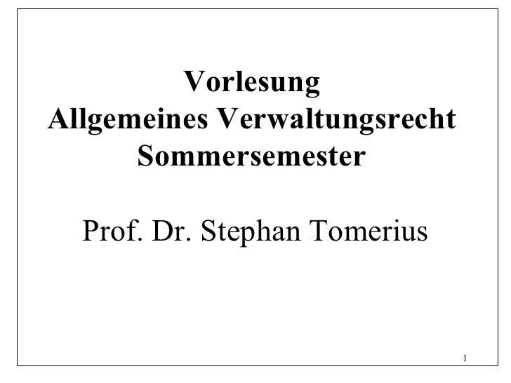 VorlesungAllgemeines Verwaltungsrecht      Sommersemester  Prof. Dr. Stephan Tomerius                               1