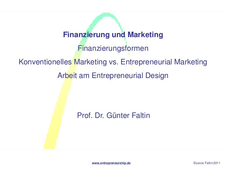 Finanzierung und Marketing                 FinanzierungsformenKonventionelles Marketing vs. Entrepreneurial Marketing     ...