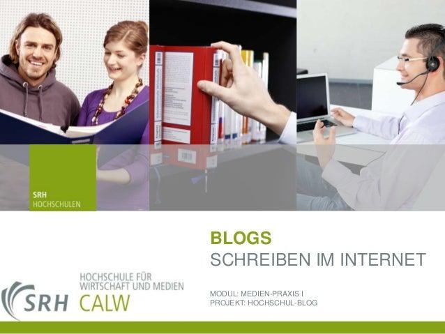 BLOGS SCHREIBEN IM INTERNET MODUL: MEDIEN-PRAXIS I PROJEKT: HOCHSCHUL-BLOG 04.03.2014 Seite 1 1 04.03.2014 Seite
