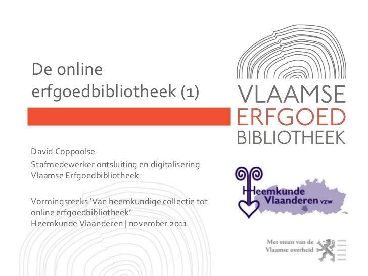 De onlineerfgoedbibliotheek (1)David CoppoolseStafmedewerker ontsluiting en digitaliseringVlaamse ErfgoedbibliotheekVormin...