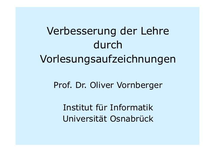 Verbesserung der Lehre          durchVorlesungsaufzeichnungen  Prof. Dr. Oliver Vornberger    Institut für Informatik    U...