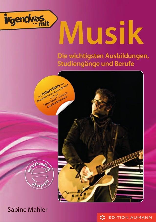 ...  Musik Die wichtigsten Ausbildungen, Studiengänge und Berufe  Sabine Mahler
