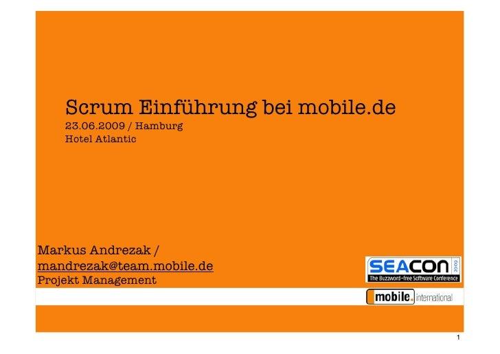 Scrum Einführung bei mobile.de     23.06.2009 / Hamburg     Hotel Atlantic     Markus Andrezak / mandrezak@team.mobile.de ...