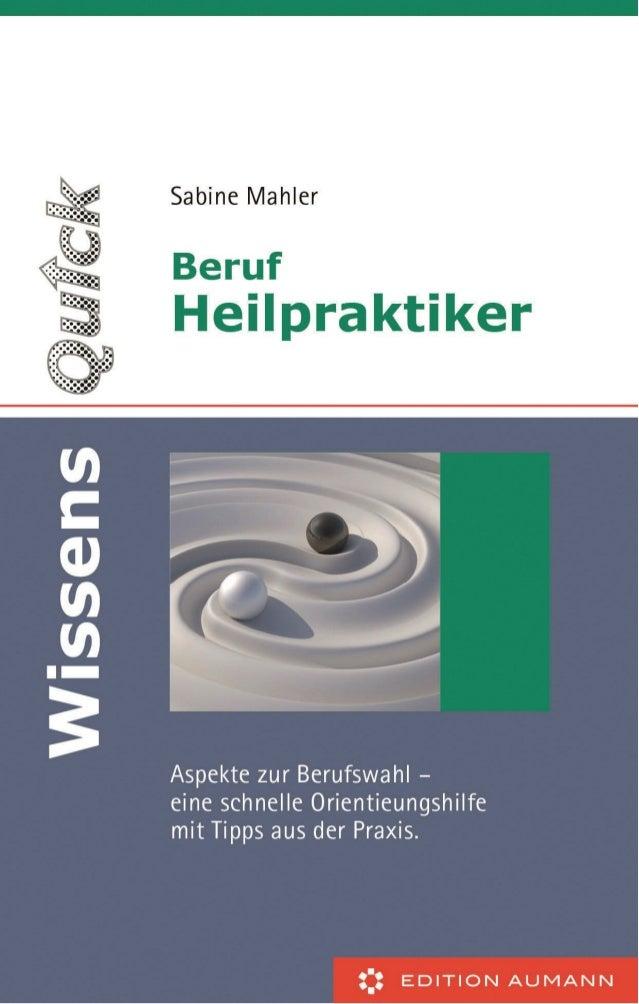 Sabine Mahler  Beruf Heilpraktiker/ in Aspekte zur Berufswahl – Ein schnelle Orientierungshilfe mit Tipps aus der Praxis