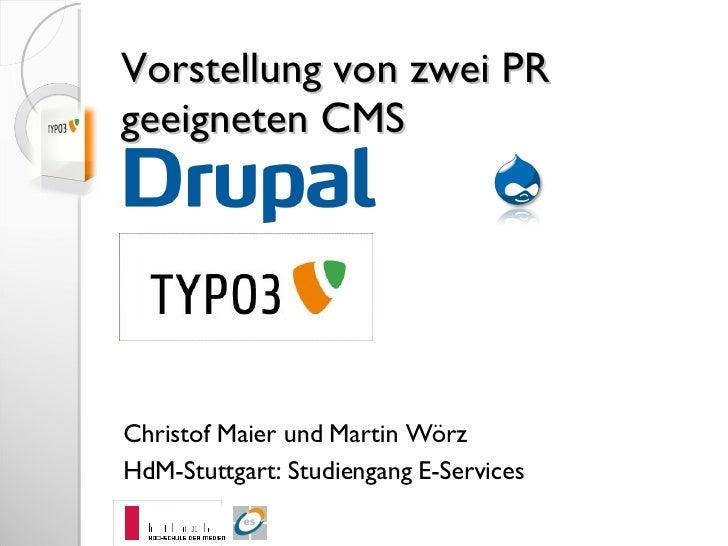 Vorstellung von zwei PR geeigneten CMS Christof Maier und Martin Wörz HdM-Stuttgart: Studiengang E-Services