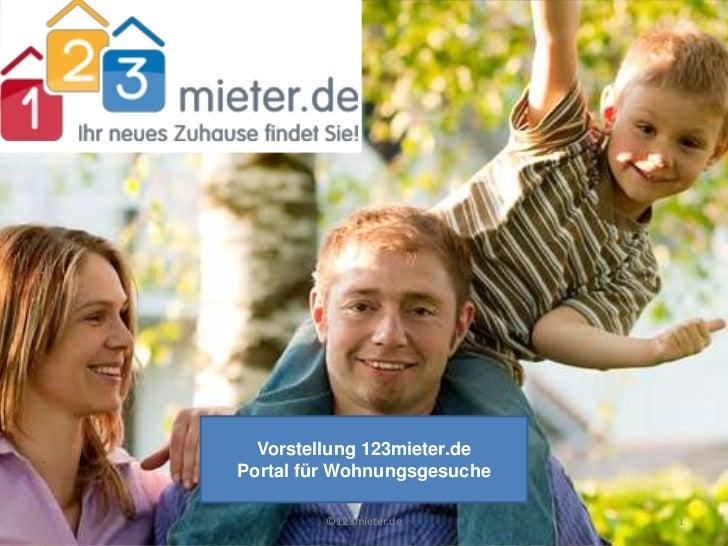 Vorstellung 123mieter.dePortal für Wohnungsgesuche         ©123mieter.de       1