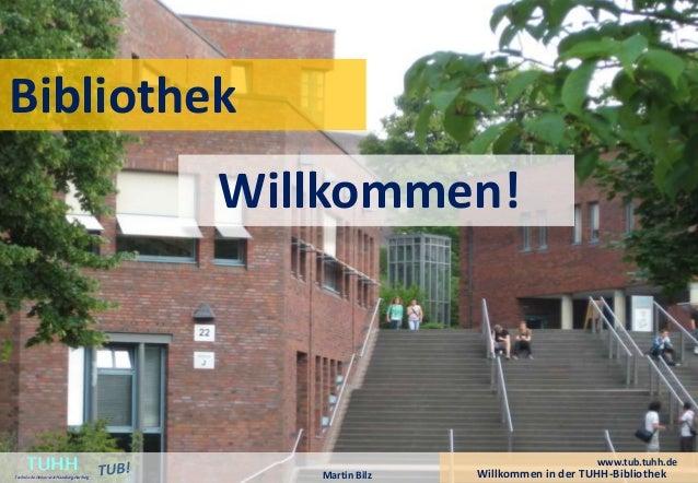 Bibliothek  Willkommen!  Martin Bilz Willkommen in der TUHH-Bibliothek TUHH Technische Universität Hamburg-Harburg  www.tu...