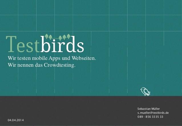 1 Wir testen mobile Apps und Webseiten. Wir nennen das Crowdtesting. Sebastian Müller s.mueller@testbirds.de 089 - 856 333...
