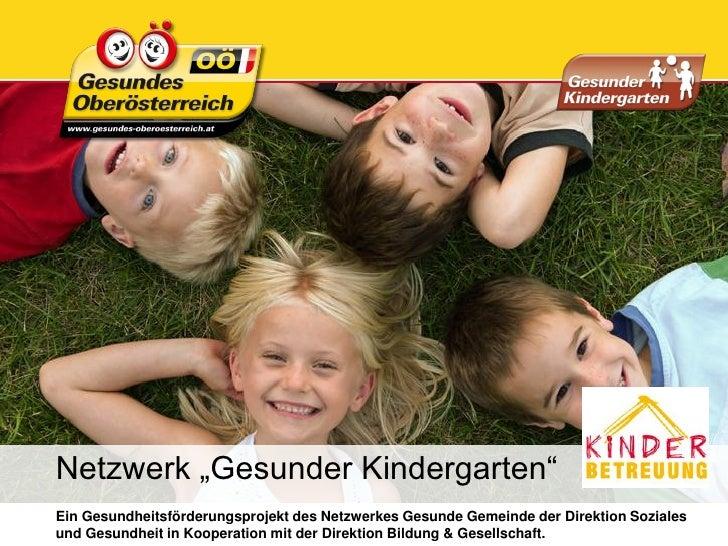 """Netzwerk """"Gesunder Kindergarten""""Ein Gesundheitsförderungsprojekt des Netzwerkes Gesunde Gemeinde der Direktion Sozialesund..."""