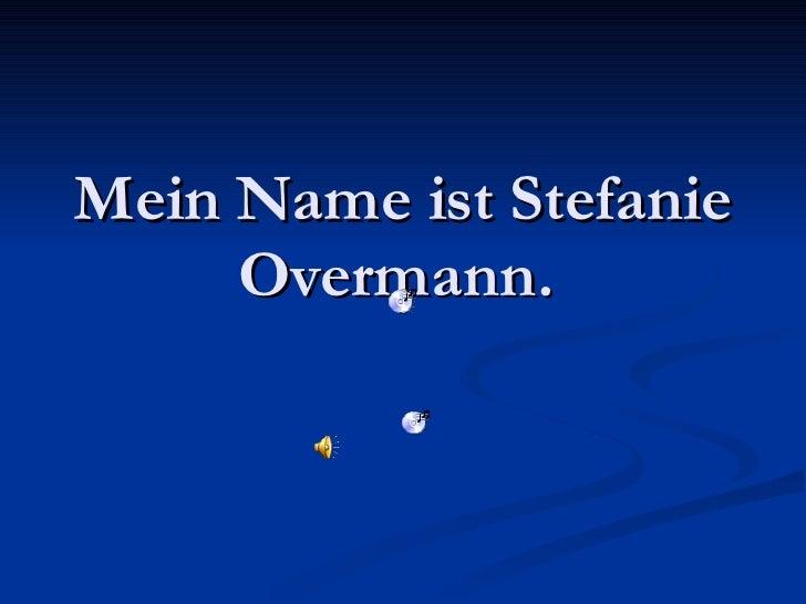 Mein Name ist Stefanie Overmann.