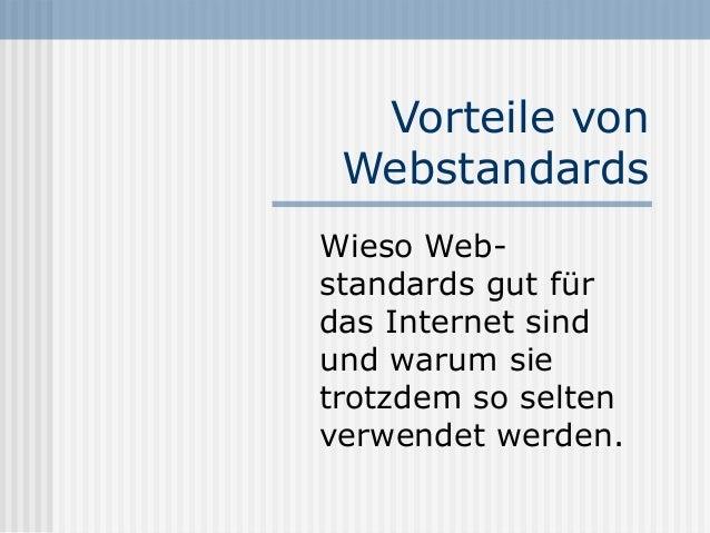 Vorteile von WebstandardsWieso Web-standards gut fürdas Internet sindund warum sietrotzdem so seltenverwendet werden.