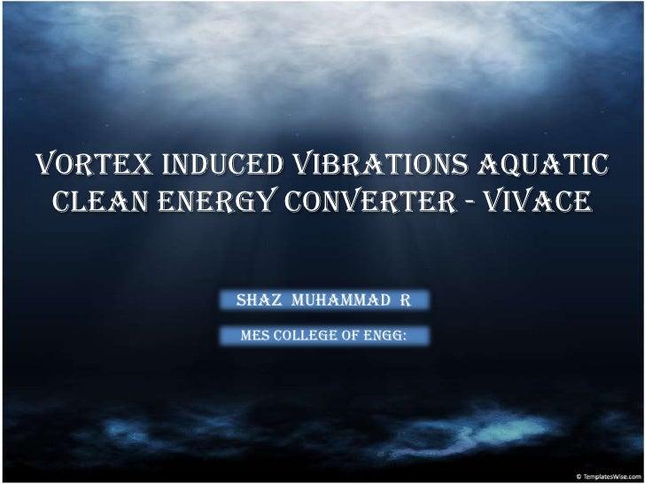Vortex induced vibratio ns aquatic clean energy converter   vivace- shaz