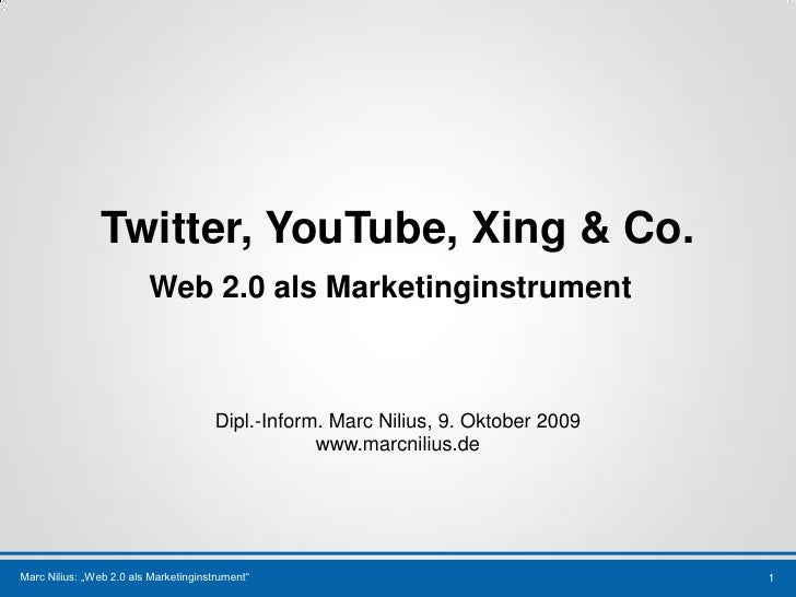 Twitter, YouTube, Xing & Co.<br />Web 2.0 alsMarketinginstrument<br />1<br />Dipl.-Inform. Marc Nilius, 9. Oktober 2009<br...