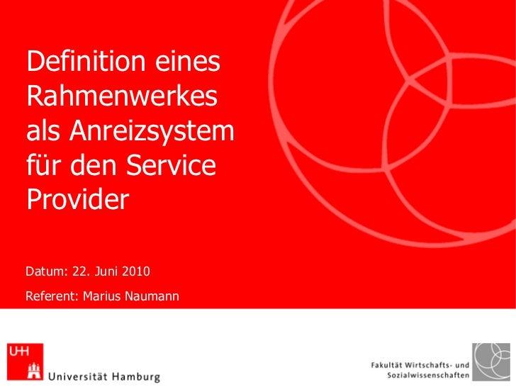 Definition einesRahmenwerkesals Anreizsystemfür den ServiceProviderDatum: 22. Juni 2010Referent: Marius Naumann