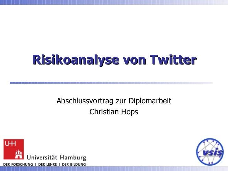 Risikoanalyse von Twitter Abschlussvortrag zur Diplomarbeit Christian Hops