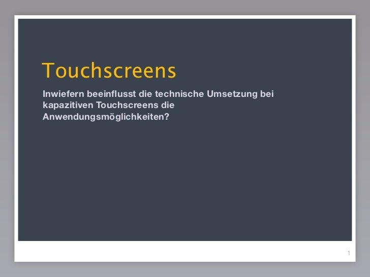 TouchscreensInwiefern beeinflusst die technische Umsetzung beikapazitiven Touchscreens dieAnwendungsmöglichkeiten?         ...