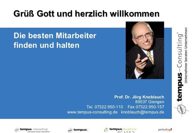 Grüß Gott und herzlich willkommenDie besten Mitarbeiterfinden und halten                                     Prof. Dr. Jör...