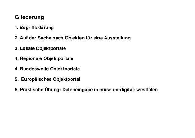 Gliederung1. Begriffsklärung2. Auf der Suche nach Objekten für eine Ausstellung3. Lokale Objektportale4. Regionale Objektp...