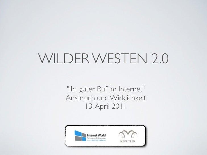 """WILDER WESTEN 2.0   """"Ihr guter Ruf im Internet""""   Anspruch und Wirklichkeit          13. April 2011"""