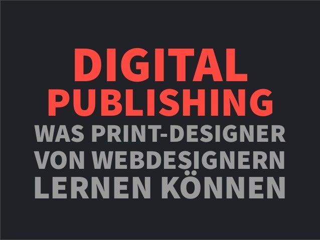 DIGITALPUBLISHINGWAS PRINT-DESIGNERVON WEBDESIGNERNLERNEN KÖNNEN