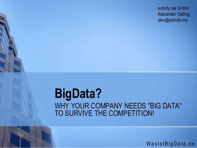 "WasIstBigData.deBigData?WHY YOUR COMPANY NEEDS ""BIG DATA""TO SURVIVE THE COMPETITION!echofy.me GmbHAlexander Oellingalex@ec..."