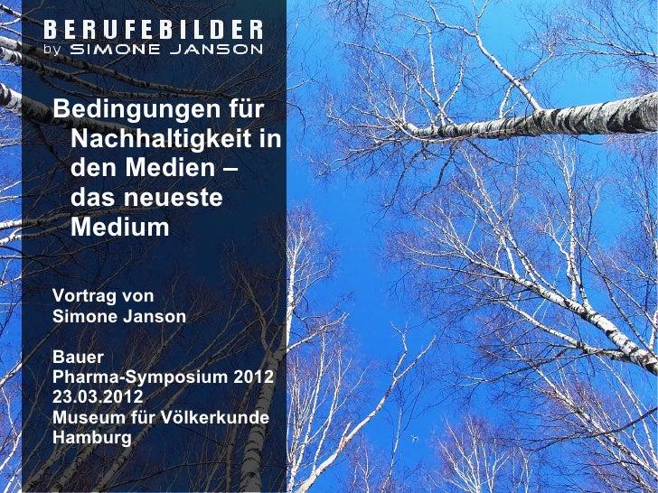 Bedingungen für Nachhaltigkeit in den Medien – das neueste MediumVortrag vonSimone JansonBauerPharma-Symposium 201223.03.2...