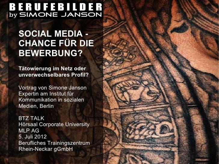 SOCIAL MEDIA -CHANCE FÜR DIEBEWERBUNG?Tätowierung im Netz oderunverwechselbares Profil?Vortrag von Simone JansonExpertin a...