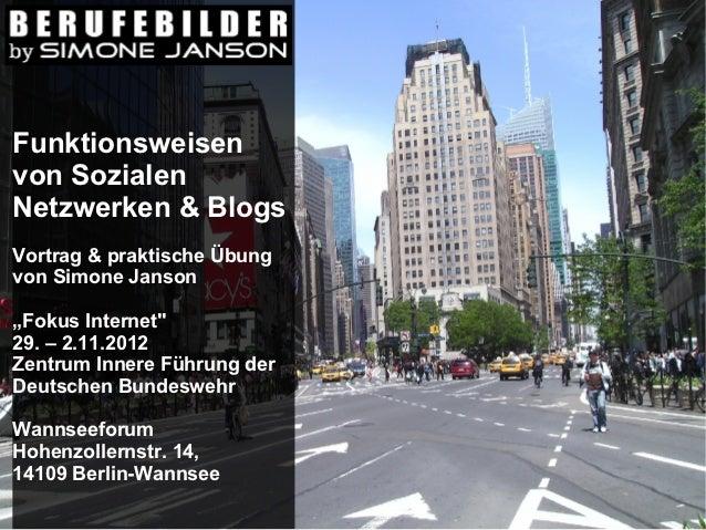 """Funktionsweisenvon SozialenNetzwerken & BlogsVortrag & praktische Übungvon Simone Janson""""Fokus Internet""""29. – 2.11.2012Zen..."""