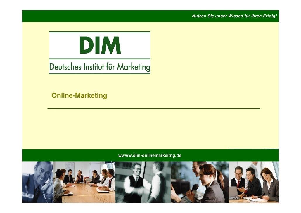 Nutzen Sie unser Wissen für Ihren Erfolg!     Online-Marketing                        wwww.dim-onlinemarkeitng.de