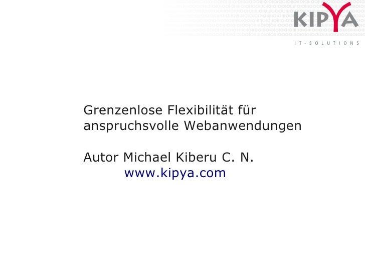 Grenzenlose Flexibilität für anspruchsvolle Webanwendungen  Autor Michael Kiberu C. N.       www.kipya.com