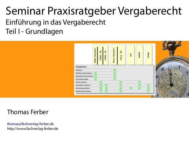 Seminar Praxisratgeber Vergaberecht Einführung in das Vergaberecht Teil I - Grundlagen Thomas Ferber thomas@fachverlag-fer...