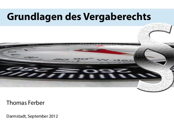 Grundlagen des VergaberechtsThomas FerberDarmstadt, September 2012