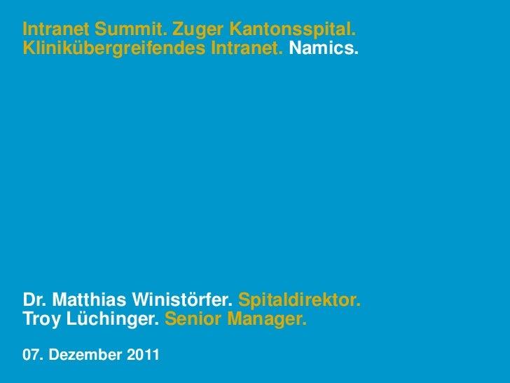 Intranet Summit. Zuger Kantonsspital.Klinikübergreifendes Intranet. Namics.Dr. Matthias Winistörfer. Spitaldirektor.Troy L...