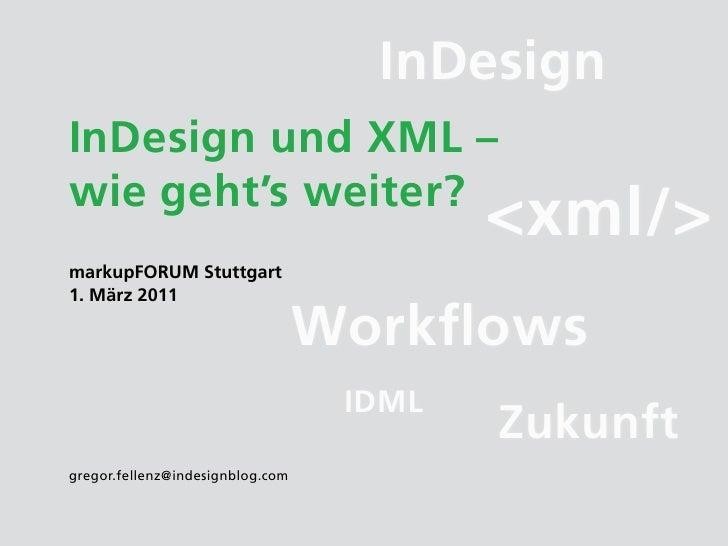 InDesignInDesign und XML –wie geht's weiter?                                          <xml/>markupFORUM Stuttgart1. März 2...
