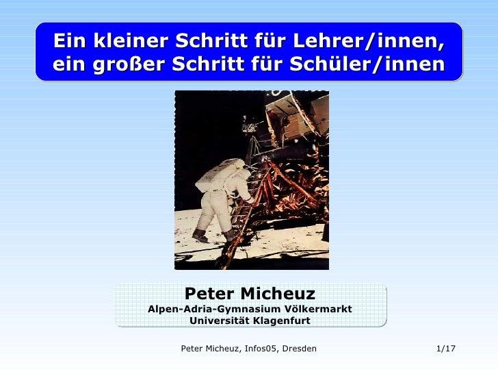 Ein kleiner Schritt für Lehrer/innen, ein großer Schritt für Schüler/innen Peter Micheuz Alpen-Adria-Gymnasium Völkermarkt...