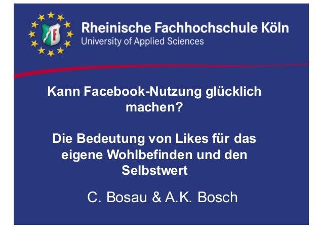 Kann Facebook-Nutzung glücklich  machen?  Die Bedeutung von Likes für das  eigene Wohlbefinden und den  Selb...