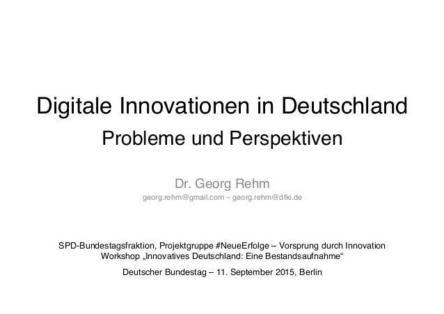 Digitale Innovationen in Deutschland Probleme und Perspektiven Dr. Georg Rehm georg.rehm@gmail.com – georg.rehm@dfki.de ...