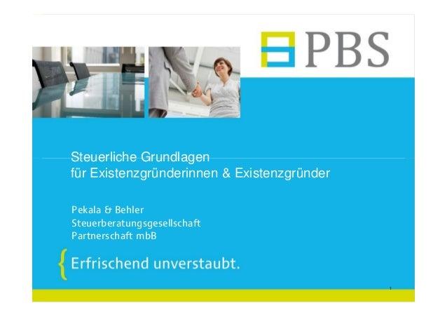 Steuerliche Grundlagen für Existenzgründerinnen & Existenzgründer 1 Pekala & Behler Steuerberatungsgesellschaft Partnersch...
